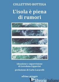 ISOLA E' PIENA DI RUMORI (L') - COLLETTIVO BOTTEGA; LIPPERINI L. (CUR.)