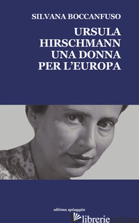 URSULA HIRSCHMANN. UNA DONNA PER L'EUROPA - BOCCANFUSO SILVANA