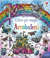 ARCOBALENI. COLORO PER MAGIA. CON PENNELLO - WHEATLEY ABIGAIL