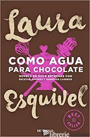 COMO AGUA PARA CHOCOLATE - ESQUIVEL LAURA