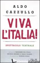 VIVA L'ITALIA! RISORGIMENTO E RESISTENZA: PERCHE' DOBBIAMO ESSERE ORGOGLIOSI DEL - CAZZULLO ALDO