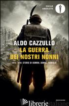GUERRA DEI NOSTRI NONNI. 1915-1918: STORIE DI UOMINI, DONNE, FAMIGLIE (LA) - CAZZULLO ALDO