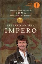 IMPERO. VIAGGIO NELL'IMPERO DI ROMA SEGUENDO UNA MONETA - ANGELA ALBERTO