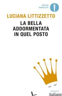 BELLA ADDORMENTATA IN QUEL POSTO (LA) - LITTIZZETTO LUCIANA