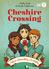 CHESHIRE CROSSING. ALICE DOROTHY WENDY - WEIR ANDY