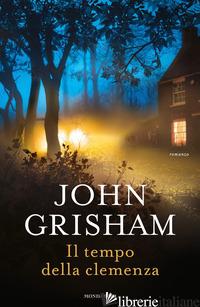TEMPO DELLA CLEMENZA (IL) - GRISHAM JOHN