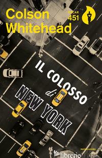 COLOSSO DI NEW YORK (IL) - WHITEHEAD COLSON
