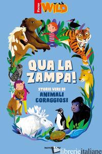 QUA LA ZAMPA! STORIE VERE DI ANIMALI CORAGGIOSI - AA.VV.