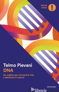 DNA. UN CODICE PER SCRIVERE LA VITA E DECIFRARE IL CANCRO - PIEVANI TELMO
