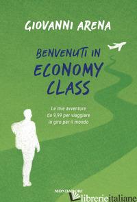BENVENUTI IN ECONOMY CLASS. LE MIE AVVENTURE DA 9,99 PER VIAGGIARE IN GIRO PER I - ARENA GIOVANNI