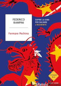 FERMARE PECHINO. CAPIRE LA CINA PER SALVARE L'OCCIDENTE - RAMPINI FEDERICO