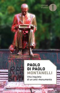 MONTANELLI. VITA INQUIETA DI UN ANTI-MONUMENTO - DI PAOLO PAOLO