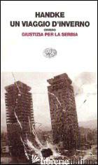 VIAGGIO D'INVERNO OVVERO GIUSTIZIA PER LA SERBIA (UN) - HANDKE PETER