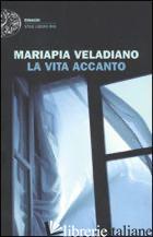 VITA ACCANTO (LA) - VELADIANO MARIAPIA