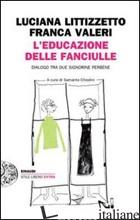 EDUCAZIONE DELLE FANCIULLE. DIALOGO TRA DUE SIGNORINE PERBENE (L') - LITTIZZETTO LUCIANA; VALERI FRANCA; CHIODINI S. (CUR.)