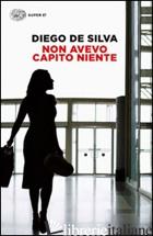 NON AVEVO CAPITO NIENTE - DE SILVA DIEGO