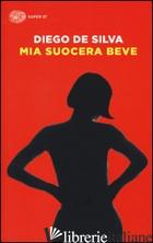 MIA SUOCERA BEVE - DE SILVA DIEGO