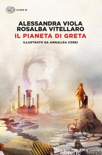 PIANETA DI GRETA (IL) - VIOLA ALESSANDRA; VITELLARO ROSALBA