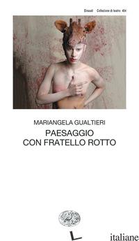 PAESAGGIO CON FRATELLO ROTTO - GUALTIERI MARIANGELA