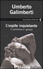 OSPITE INQUIETANTE. IL NICHILISMO E I GIOVANI (L') - GALIMBERTI UMBERTO