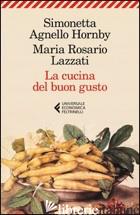 CUCINA DEL BUON GUSTO (LA) - AGNELLO HORNBY SIMONETTA; LAZZATI MARIA ROSARIO