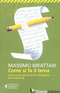 COME SI FA IL TEMA. (E LA NUOVA PROVA SCRITTA D'ITALIANO ALLA MATURITA') - BIRATTARI MASSIMO