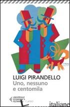 UNO, NESSUNO E CENTOMILA - PIRANDELLO LUIGI; OLIVIERI U. M. (CUR.)