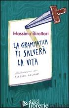 GRAMMATICA TI SALVERA' LA VITA (LA) - BIRATTARI MASSIMO
