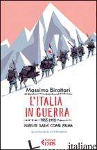 ITALIA IN GUERRA. 1915-1918. NIENTE SARA' PIU' COME PRIMA (L') - BIRATTARI MASSIMO
