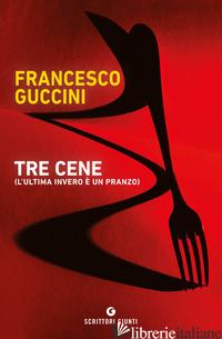 TRE CENE (L'ULTIMA INVERO E' UN PRANZO) - GUCCINI FRANCESCO