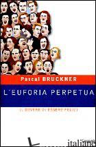 EUFORIA PERPETUA. IL DOVERE DI ESSERE FELICI (L') - BRUCKNER PASCAL