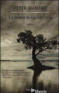 NOTTE DELLA MORAVA (LA) - HANDKE PETER