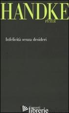 INFELICITA' SENZA DESIDERI - HANDKE PETER
