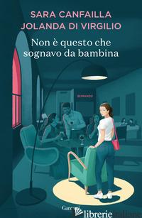 NON E' QUESTO CHE SOGNAVO DA BAMBINA - CANFAILLA SARA; DI VIRGILIO JOLANDA