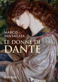 DONNE DI DANTE (LE) - SANTAGATA MARCO
