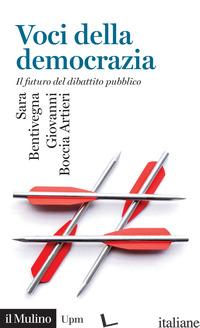 VOCI DELLA DEMOCRAZIA. IL FUTURO DEL DIBATTITO PUBBLICO - BENTIVEGNA SARA; BOCCIA ARTIERI GIOVANNI