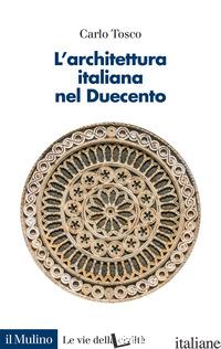 ARCHITETTURA ITALIANA NEL DUECENTO (L') - TOSCO CARLO