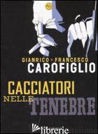 CACCIATORI NELLE TENEBRE - CAROFIGLIO GIANRICO; CAROFIGLIO FRANCESCO
