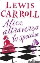 ALICE ATTRAVERSO LO SPECCHIO - CARROLL LEWIS