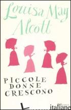 PICCOLE DONNE CRESCONO (LE) - ALCOTT LOUISA MAY