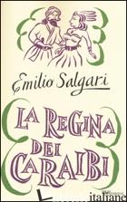 REGINA DEI CARAIBI. EDIZ. INTEGRALE (LA) - SALGARI EMILIO