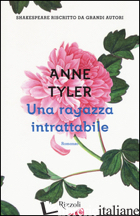 RAGAZZA INTRATTABILE (UNA) - TYLER ANNE