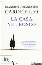 CASA NEL BOSCO (LA) - CAROFIGLIO GIANRICO; CAROFIGLIO FRANCESCO
