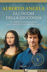 OCCHI DELLA GIOCONDA. IL GENIO DI LEONARDO RACCONTATO DA MONNA LISA (GLI) - ANGELA ALBERTO