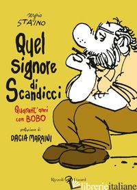 QUEL SIGNORE DI SCANDICCI. QUARANT'ANNI CON BOBO - STAINO SERGIO
