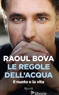 REGOLE DELL'ACQUA. IL NUOTO E LA VITA (LE) - BOVA RAOUL