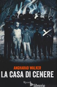 CASA DI CENERE (LA) - WALKER ANGHARAD