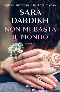 NON MI BASTA IL MONDO - DARDIKH SARA