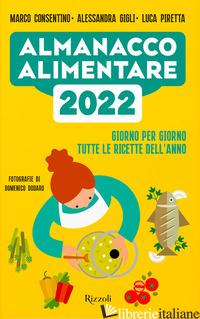 ALMANACCO ALIMENTARE 2022. GIORNO PER GIORNO TUTTE LE RICETTE DELL'ANNO - CONSENTINO MARCO; GIGLI ALESSANDRA; PIRETTA LUCA