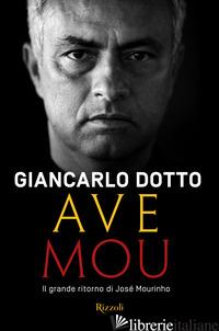 AVE MOU. IL GRANDE RITORNO DI JOSE' MOURINHO - DOTTO GIANCARLO